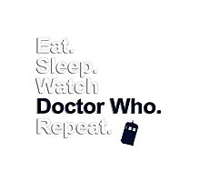 Eat, Sleep, Watch Doctor Who, Repeat {FULL} Photographic Print