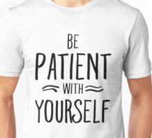 Be Patient With Yourself T-Shirt Unisex T-Shirt