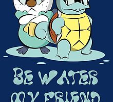 Be Water... by Mariotaro Designs