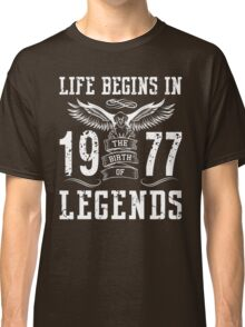 Life Begins In 1977 Birth Legends Classic T-Shirt