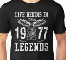 Life Begins In 1977 Birth Legends Unisex T-Shirt
