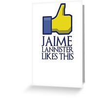 Jaime Lannister likes this (gold thumbs up) Greeting Card