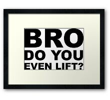 Bro, Do You Even Lift? Framed Print