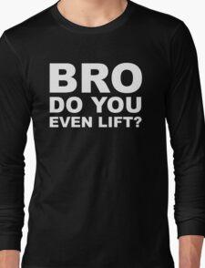 Bro Do You Even Lift? - White Text Long Sleeve T-Shirt