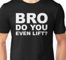 Bro Do You Even Lift? - White Text Unisex T-Shirt