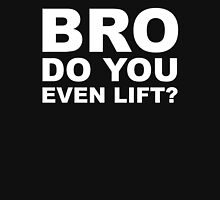 Bro Do You Even Lift? - White Text Unisex T-Shirt