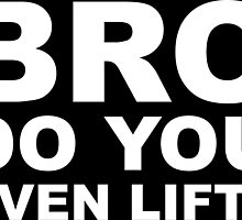 Bro Do You Even Lift? - White Text by Zero887