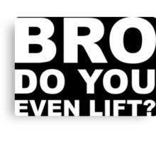Bro Do You Even Lift? - White Text Canvas Print