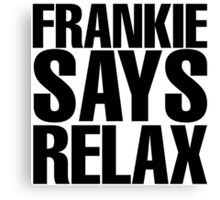 Frankie Says Relax Canvas Print