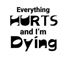 Everything Hurts And I'm Dying Photographic Print