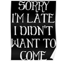 Sorry I'm Late I Didn't Want To Come. Poster