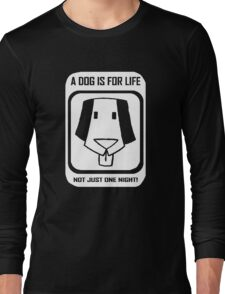 A dog is for life Long Sleeve T-Shirt
