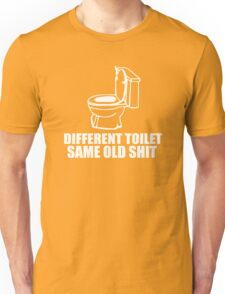 Different toilet, same old shit Unisex T-Shirt