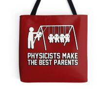 Physicists make great parents! Tote Bag