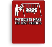 Physicists make great parents! Canvas Print