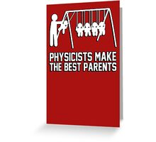 Physicists make great parents! Greeting Card