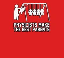 Physicists make great parents! Unisex T-Shirt