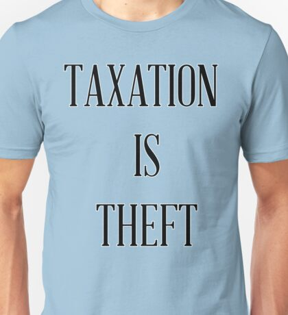 Taxation is Theft 03 (Lincoln style) Unisex T-Shirt