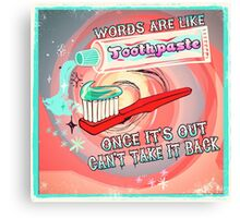 Words are like Toothpaste Canvas Print