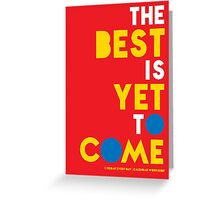 The Best is yet to Come Greeting Card