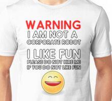 Warning: I am not a Corporate Robot. I like fun. Unisex T-Shirt