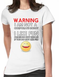 Warning: I am not a Corporate Robot. I like fun. Womens Fitted T-Shirt