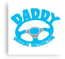 DADDY- Driving Instructor! Canvas Print