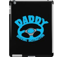 DADDY- Driving Instructor! iPad Case/Skin