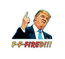 Donald Trump: FIRED Photographic Print