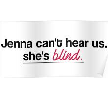 Jenna Can't Hear Us, She's Blind Poster