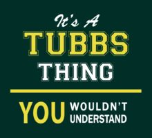 It's A TUBBS thing, you wouldn't understand !! by satro