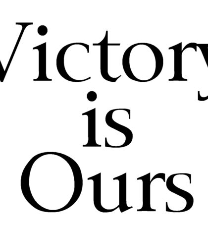 Victory is Ours Sticker
