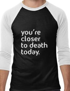 You're closer to death today! Men's Baseball ¾ T-Shirt