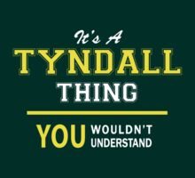 It's A TYNDALL thing, you wouldn't understand !! by satro