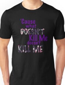What Doesn't Kill Me Unisex T-Shirt