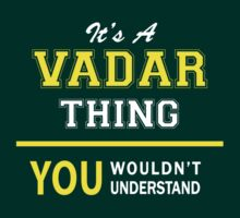 It's A VADAR thing, you wouldn't understand !! by satro