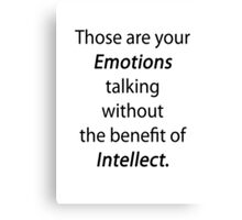 Those are your emotions, without the benefit of intellect. Canvas Print