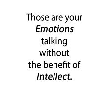 Those are your emotions, without the benefit of intellect. Photographic Print