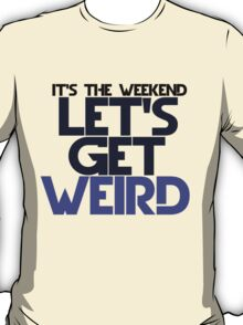 It's the weekend T-Shirt
