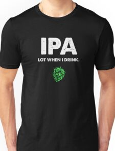 IPA Lot When I Drink Funny Drinking Beer Unisex T-Shirt