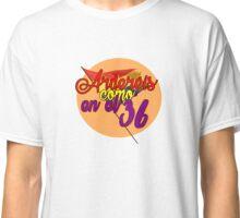 Arderéis como en el 36 Classic T-Shirt
