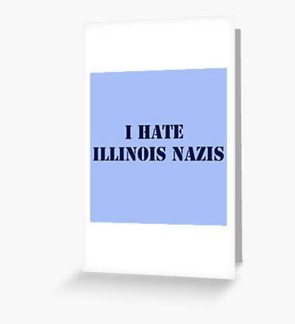 I Hate Illinois Nazis Greeting Card