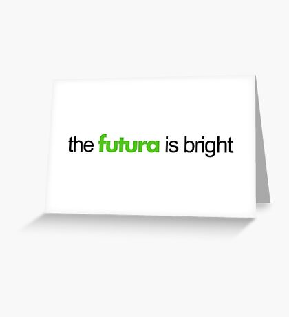 The Futura is Bright Greeting Card