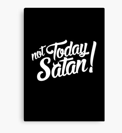 Not Today Satan! Canvas Print