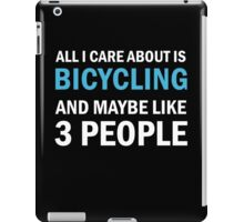 All I Care About is Bicycling & Maybe Like 3 People iPad Case/Skin