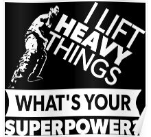 I Lift Heavy Things - What's Your Super Power? (Strongman) Poster