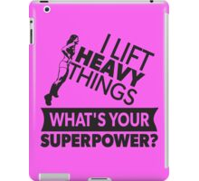 I Lift Heavy Things - What's Your Super Power? (Strong Woman) iPad Case/Skin