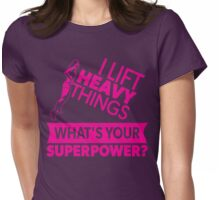 I Lift Heavy Things - What's Your Super Power? (Strong Woman) Womens Fitted T-Shirt