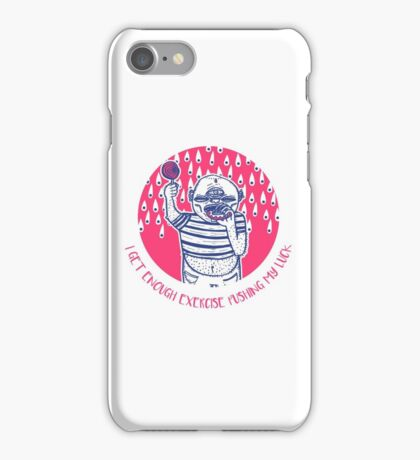 I get enough exercise pushing my luck iPhone Case/Skin