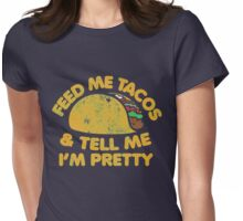 Retro feed me tacos and tell me I'm pretty Womens Fitted T-Shirt